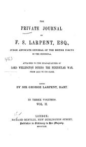 The Private Journal of F.S. Larpent ...: Attached to the Head-quarters of Lord Wellington During the Peninsular War, from 1812 to Its Close, Volume 2