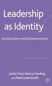 Leadership as Identity: Constructions and Deconstructions