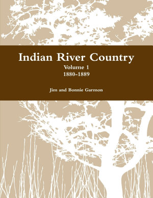 Indian River Country   Volume 1 1880 1889