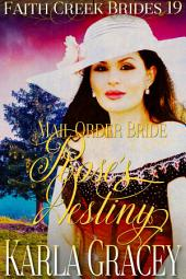 Mail Order Bride - Rose's Destiny: Clean and Wholesome Historical Western Cowboy Inspirational Romance