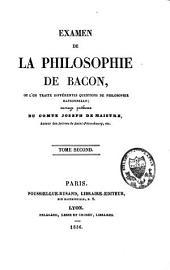 Examen de la philosophie de Bacon: où l'on traite différentes questions de philosophie rationnelle : ouvrage posthume, Volume2