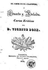 El Amor en el claustro, ó, Eduardo y Adelaida: cartas eróticas