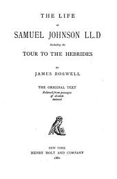 The Life of Samuel Johnson: Including the Tour to the Hebrides