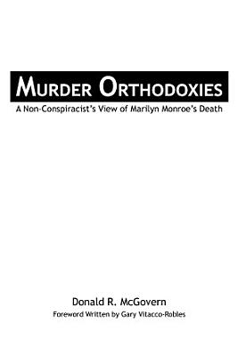 Murder Orthodoxies  A Non Conspiracist  s View of Marilyn Monroe  s Death