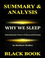 Summary & Analysis : Why We Sleep By Matthew Walker : Unlocking the Power of Sleep and Dreams
