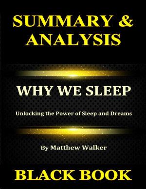 Summary   Analysis   Why We Sleep By Matthew Walker   Unlocking the Power of Sleep and Dreams