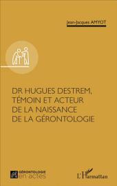 Dr Hugues Destrem, témoin et acteur de la naissance de la gérontologie