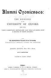 Alumni Oxoniensis: The Members of the University of Oxford, 1500-1714: Their Parentage, Birthplace, and Year of Birth, with a Record of Their Degrees. Being the Matriculation Register of the University, Alphabetically Arranged, Revised and Annotated, Volume 4