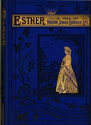 Esther  a tale of modern Jewish burgher life  by the author of  Eliezer   PDF