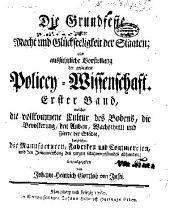 Die Grundfeste zu der Macht und Glückseeligkeit der Staaten; oder: Ausführliche Vorstellung der gesamten Policey-Wissenschatt, Band 1