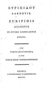 Euripidou Alkēstis. Euripidis Alcestis ex optimis exemplaribus expressa: Cum variis lectionibus, in usum Scholae Regiae Westmonasteriensis