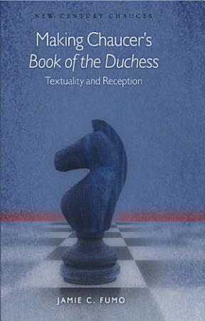 Making Chaucer s Book of the Duchess PDF