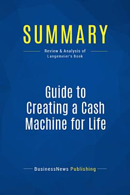 Summary  Guide to Creating a Cash Machine for Life
