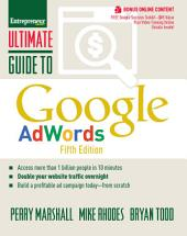 Ultimate Guide to Google AdWords: How to Access 100 Million People in 10 Minutes, Edition 5
