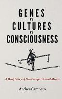 Genes Vs Cultures Vs Consciousness