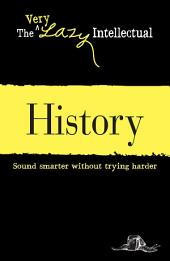 History: Sound smarter without trying harder