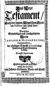 """""""Das"""" neue Testament, nach der letzten Römischen Sixtiner Edition übersehen durch Casparum Ulenbergium"""