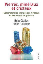 Pierres, minéraux et cristaux: Comprendre les énergies des minéraux et leur pouvoir de guérison