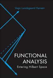 Functional Analysis: Entering Hilbert Space