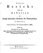 Bericht über die Arbeiten der Königlichen Baier. Akademie der Wissenschaften in München: Band 4
