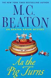 As the Pig Turns: An Agatha Raisin Mystery
