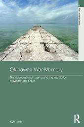 Okinawan War Memory: Transgenerational Trauma and the War Fiction of Medoruma Shun