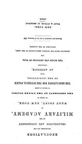 Regulations Established for the Organization and Government of the Military Academy: At West Point, New York, by Order of the President of the United States: to which is Added the Regulations for the Internal Police of the Institution; with an Appendix, Containing the Rules and Articles of War ; and Extracts from the General Regulations of the Army, Applicable to the Academy ; Revised and Amended to the 1st of January, 1839