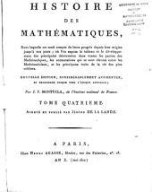 Histoire des mathématiques: dans laquelle on rend compte de leurs progrès depuis leur origine jusqu'à nos jours, où l'on expose le tableau et le développement des principales découvertes dans toutes les parties des mathématiques, les contestations qui se sont élevées entre les mathématiciens, et les principaux traits de la vie des plus célèbres, Volume4