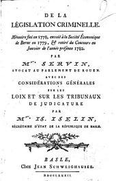 De la législation criminelle. Mémoire fini en 1778, envoié à la Société Économique de Berne en 1779 ... Par Mr. Servin ... avec des Considérations générales sur les loix et sur les tribunaux de judicature par Mr. Is. Iselin, ..