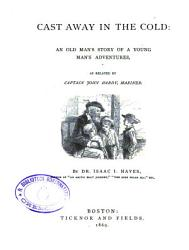 Cast Away Inqthe Cold An Old Man S Story Of A Yung Man S Adventures As Related By Captain John Hardy Mariner Book PDF