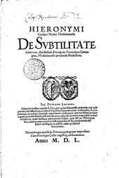 HIERONYMI Cardani Medici Mediolanensis DE SVBTILITATE: Libri XXI. Ad illustris. Principem Ferrandum Gonzagam, Mediolanensis prouinciae Praefectum