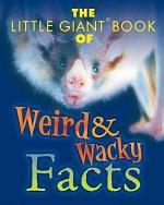 The Little Giant Book of Weird & Wacky Facts