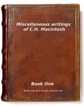 Miscellaneous writings of C.H. Macintosh: Book One