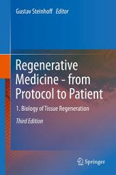 Regenerative Medicine - from Protocol to Patient: 1. Biology of Tissue Regeneration, Volume 1, Edition 3