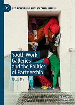 Youth Work  Galleries and the Politics of Partnership PDF
