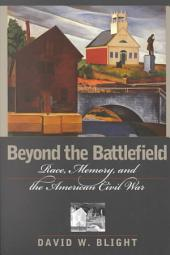Beyond the Battlefield: Race, Memory & the American Civil War