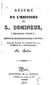 Résumé de l'histoire de St. Domingue (République d'Haïti): depuis sa découverte jusqu'à ce jour : orné du portrait du général Boyer, président de ce gouvernement