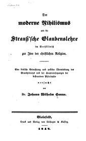 Der moderne Nihilismus und die Strauss'sche Glaubenslehre im Verhältniss zur Idee der christlichen Religion: Eine kritische beleuchtung und positive Überwindung, des Grundprincips und der Hauptconsequenzen der destructiven Philosophie