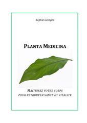 Planta Medicina: Maîtrisez votre corps pour retrouver santé et vitalité