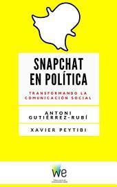 Snapchat en política: Transformando la comunicación social