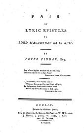 A Pair of Lyric Epistles to Lord Macartney and his Ship. By Peter Pindar, Esq