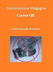Cucina QB - L'Anti-manuale di cucina