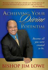 Achieving Your Divine Potential: Become All You Were Created to Be