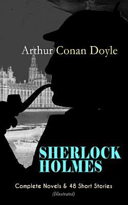 SHERLOCK HOLMES  Complete Novels   48 Short Stories  Illustrated
