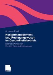 Kostenmanagement und Rechnungswesen im Gesundheitsbetrieb: Betriebswirtschaft für das Gesundheitswesen