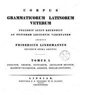 Corpus grammaticorum latinorum veterum collegit... ac potiorem lectionis varietatem adjecit Fridericus Lindemannus...