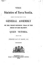 The Statutes of Nova Scotia: Passed in The...General Assembly...