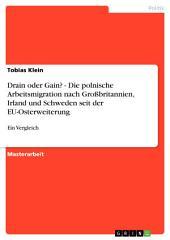 Drain oder Gain? - Die polnische Arbeitsmigration nach Großbritannien, Irland und Schweden seit der EU-Osterweiterung: Ein Vergleich