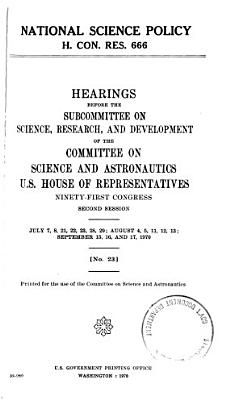 National Science Policy  H  Con  Res  666  Hearings Before the Subcommittee on Science  Research and Development   91 2  July 7  8  21  22  23  28  29  August 4  5  11  12  13  September 15  16  and 17  1970 PDF