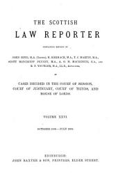 The Scottish Law Reporter: Continuing Reports ... of Cases Decided in the Court of Session, Court of Justiciary, Court of Teinds, and House of Lords, Volume 26
